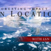 Creating Impact on Location with Ian Plant